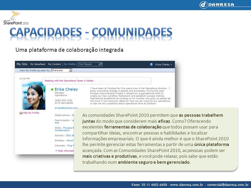 Fone: 55 11 4452-6450 - www.danresa.com.br - comercial@danresa.com.br Uma plataforma de colaboração integrada As comunidades SharePoint 2010 permitem