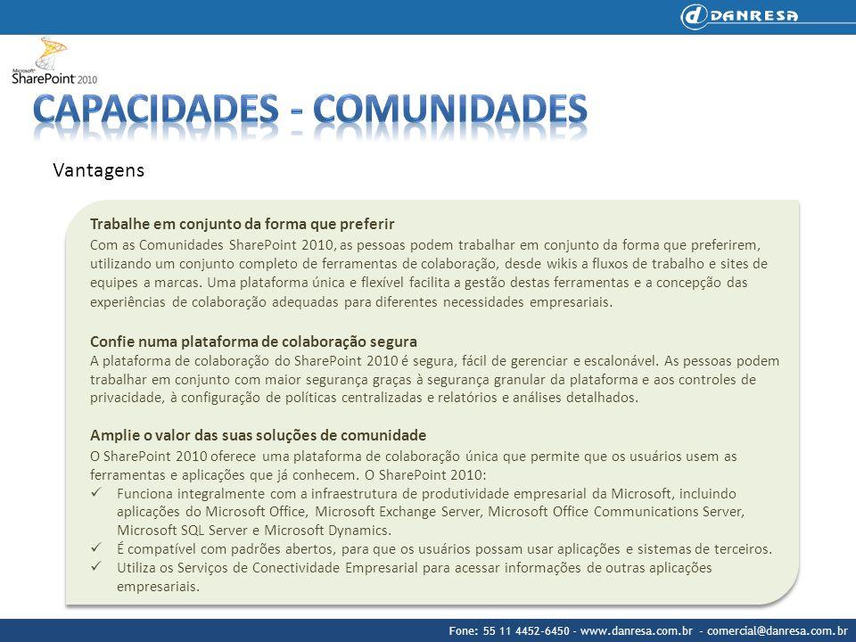 Fone: 55 11 4452-6450 - www.danresa.com.br - comercial@danresa.com.br Vantagens Trabalhe em conjunto da forma que preferir Com as Comunidades SharePoi