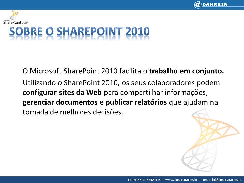 Fone: 55 11 4452-6450 - www.danresa.com.br - comercial@danresa.com.br Com o SharePoint 2010 seus colaboradores podem: compartilhar ideias e habilidades, criar soluções personalizadas para suprir necessidades específicas encontrar as informações empresariais corretas para tomar melhores decisões.