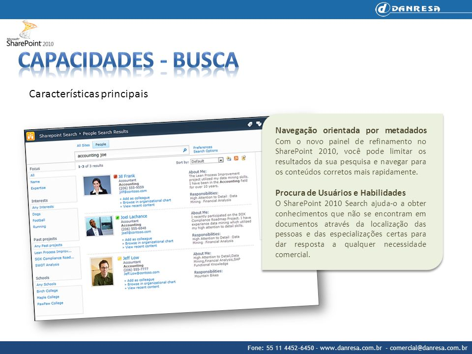 Fone: 55 11 4452-6450 - www.danresa.com.br - comercial@danresa.com.br Características principais Navegação orientada por metadados Com o novo painel d