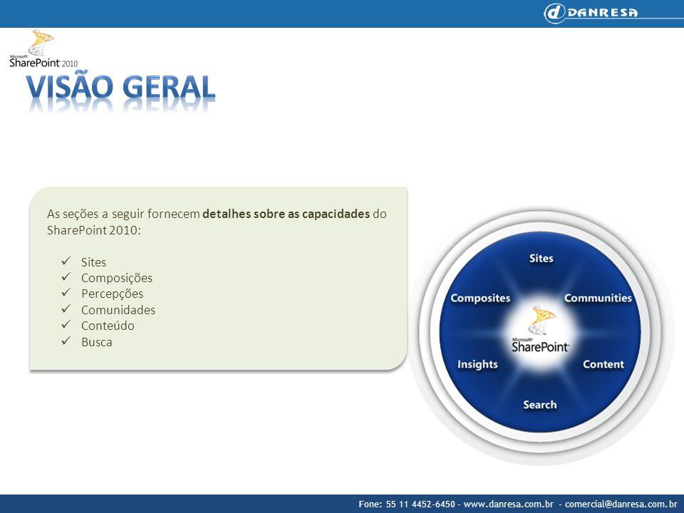 Fone: 55 11 4452-6450 - www.danresa.com.br - comercial@danresa.com.br As seções a seguir fornecem detalhes sobre as capacidades do SharePoint 2010: Si