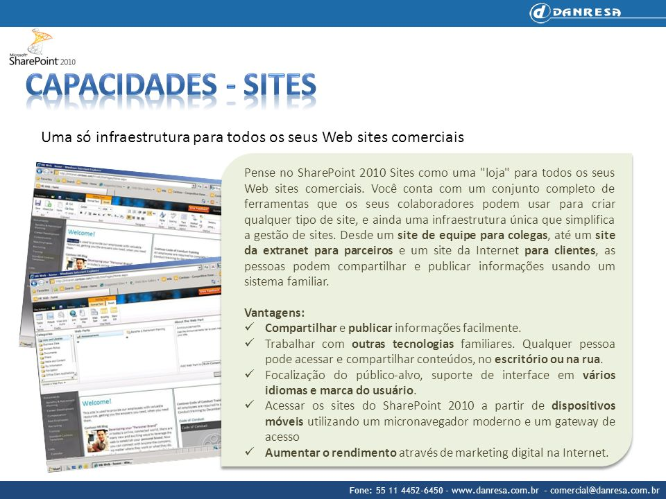 Fone: 55 11 4452-6450 - www.danresa.com.br - comercial@danresa.com.br ECM para as massas O SharePoint 2010 Content torna a gestão de conteúdos empresariais (ECM) fácil para todos.