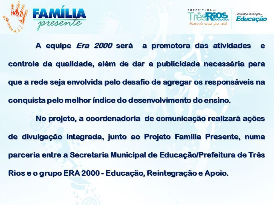 A equipe Era 2000 será a promotora das atividades e controle da qualidade, além de dar a publicidade necessária para que a rede seja envolvida pelo de