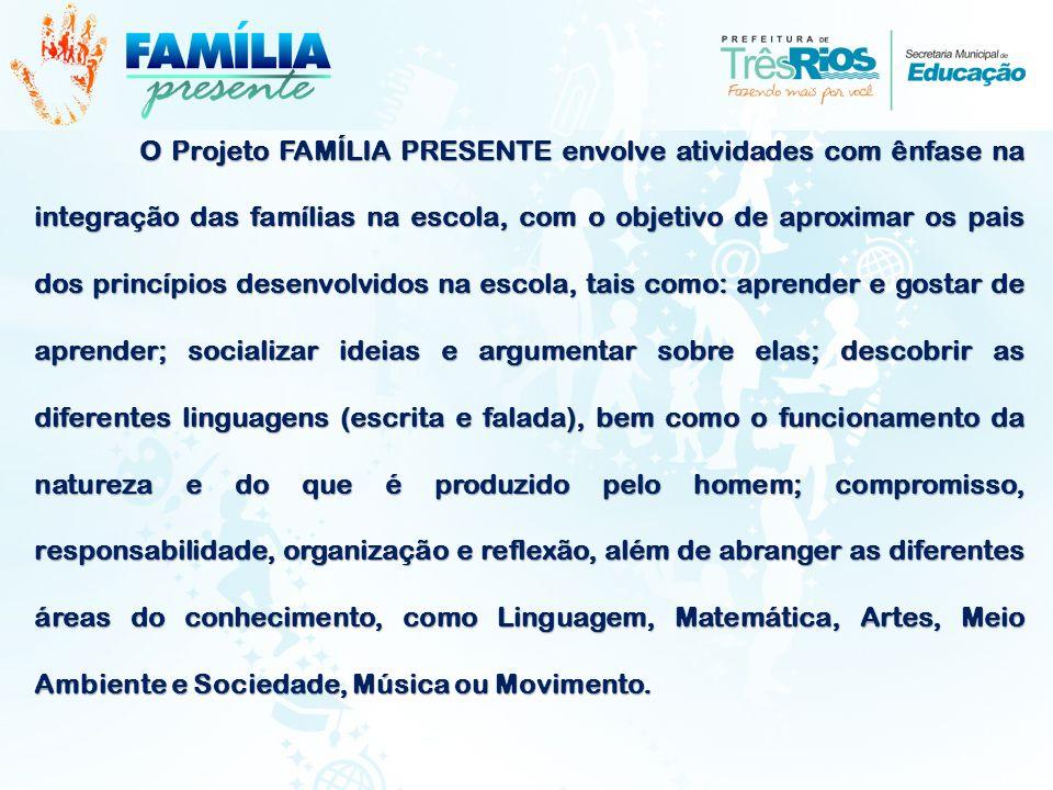 O Projeto FAMÍLIA PRESENTE envolve atividades com ênfase na integração das famílias na escola, com o objetivo de aproximar os pais dos princípios dese