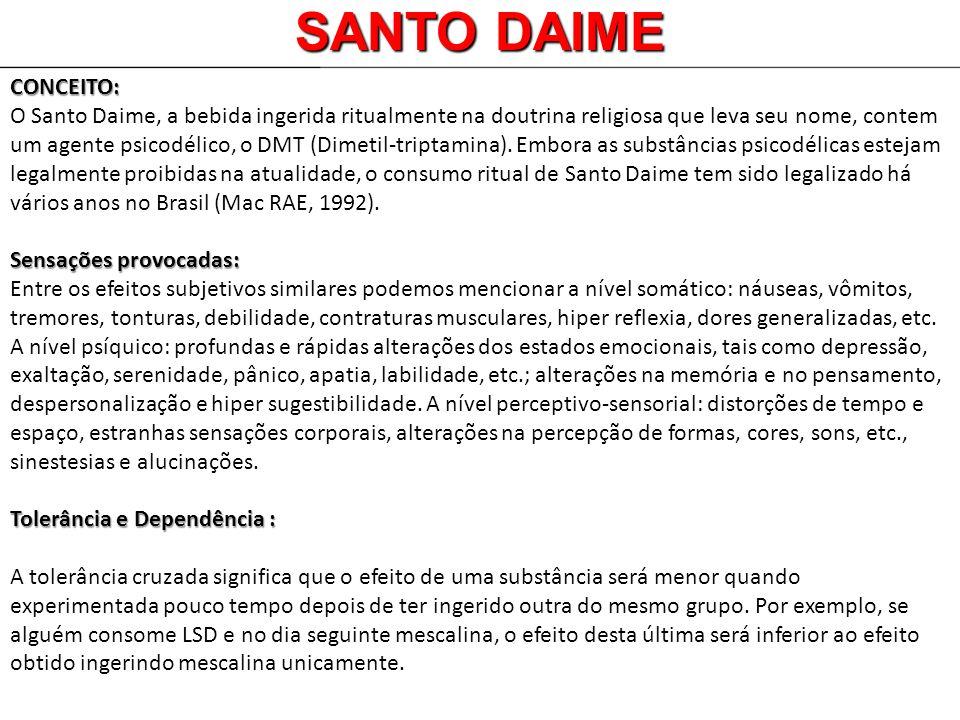 SANTO DAIME CONCEITO: O Santo Daime, a bebida ingerida ritualmente na doutrina religiosa que leva seu nome, contem um agente psicodélico, o DMT (Dimet