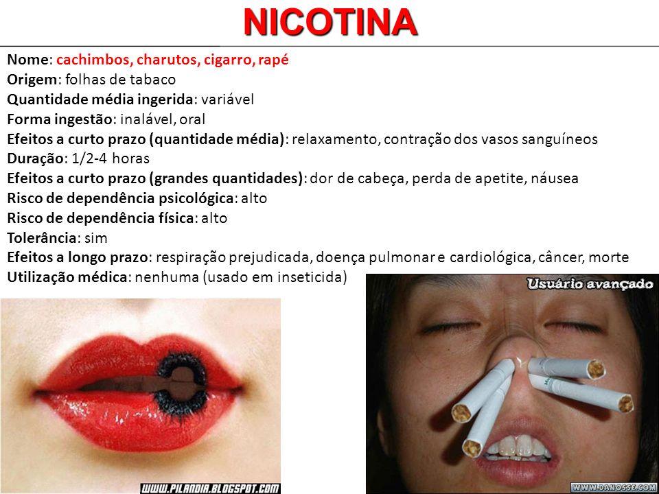 Nome: cachimbos, charutos, cigarro, rapé Origem: folhas de tabaco Quantidade média ingerida: variável Forma ingestão: inalável, oral Efeitos a curto p