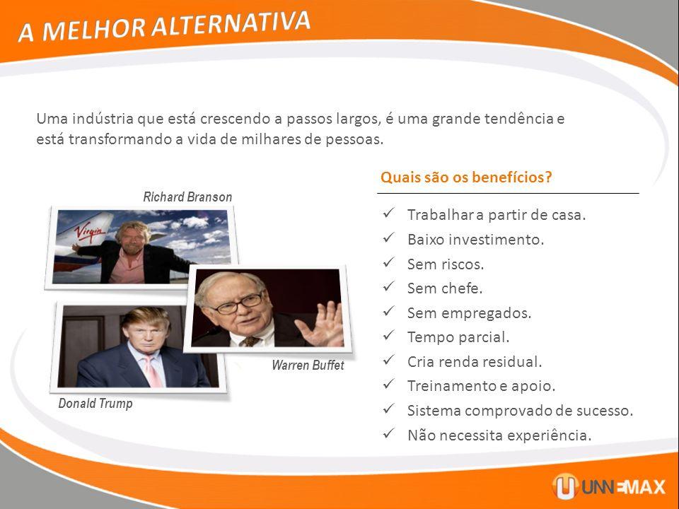 Donald Trump Richard Branson Warren Buffet Trabalhar a partir de casa. Baixo investimento. Sem riscos. Sem chefe. Sem empregados. Tempo parcial. Cria