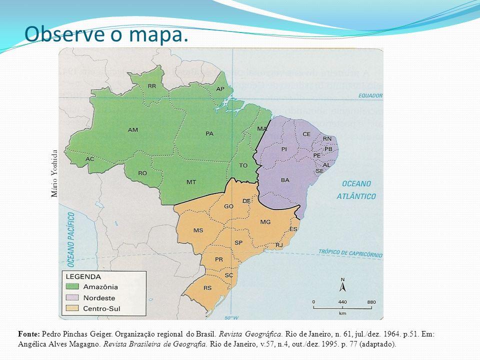 Observe o mapa. Fonte: Pedro Pinchas Geiger. Organização regional do Brasil. Revista Geográfica. Rio de Janeiro, n. 61, jul./dez. 1964. p.51. Em: Angé