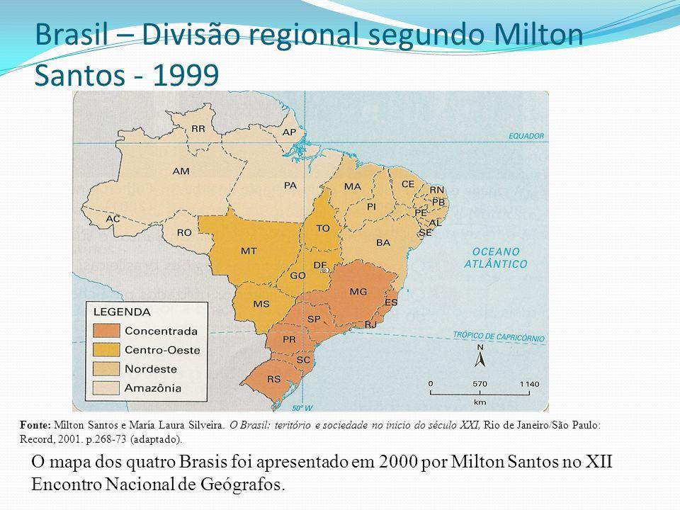Brasil – Divisão regional segundo Milton Santos - 1999 O mapa dos quatro Brasis foi apresentado em 2000 por Milton Santos no XII Encontro Nacional de