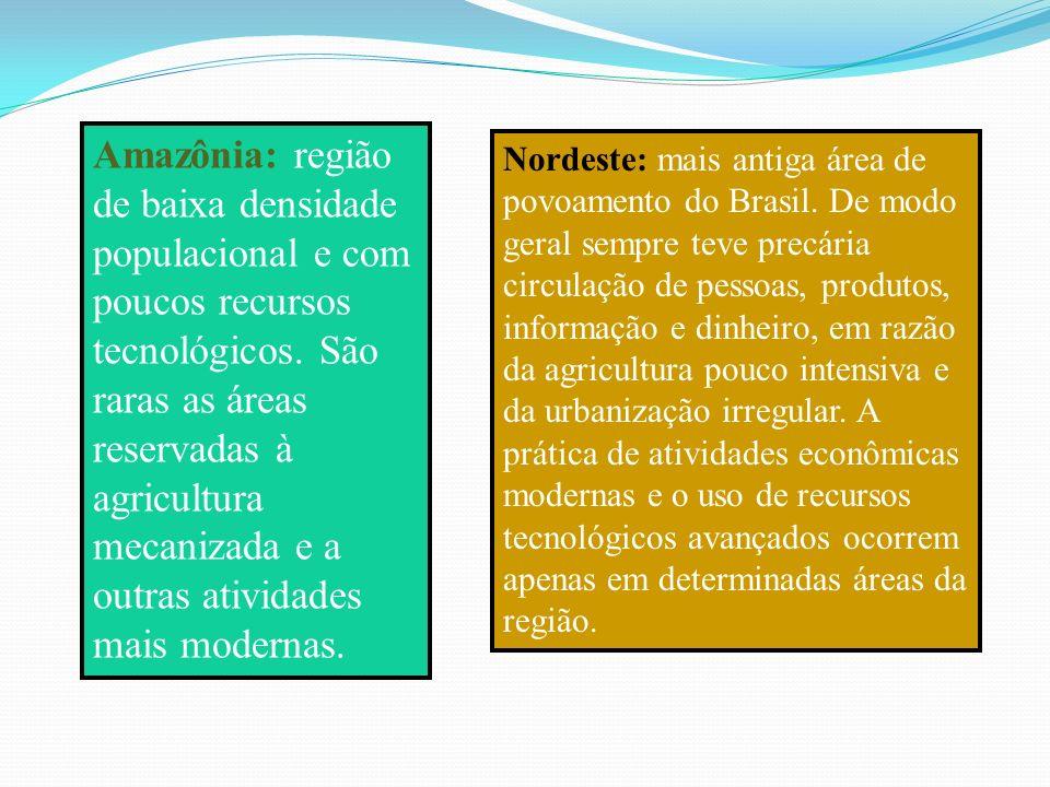 Nordeste: mais antiga área de povoamento do Brasil. De modo geral sempre teve precária circulação de pessoas, produtos, informação e dinheiro, em razã