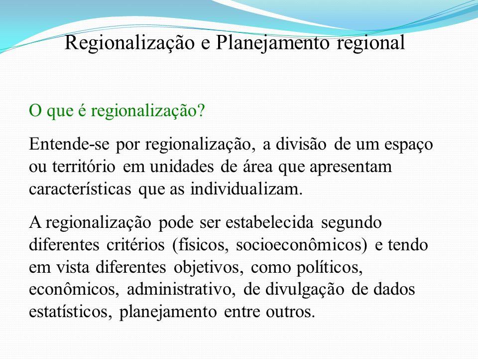 Regionalização e Planejamento regional O que é regionalização? Entende-se por regionalização, a divisão de um espaço ou território em unidades de área