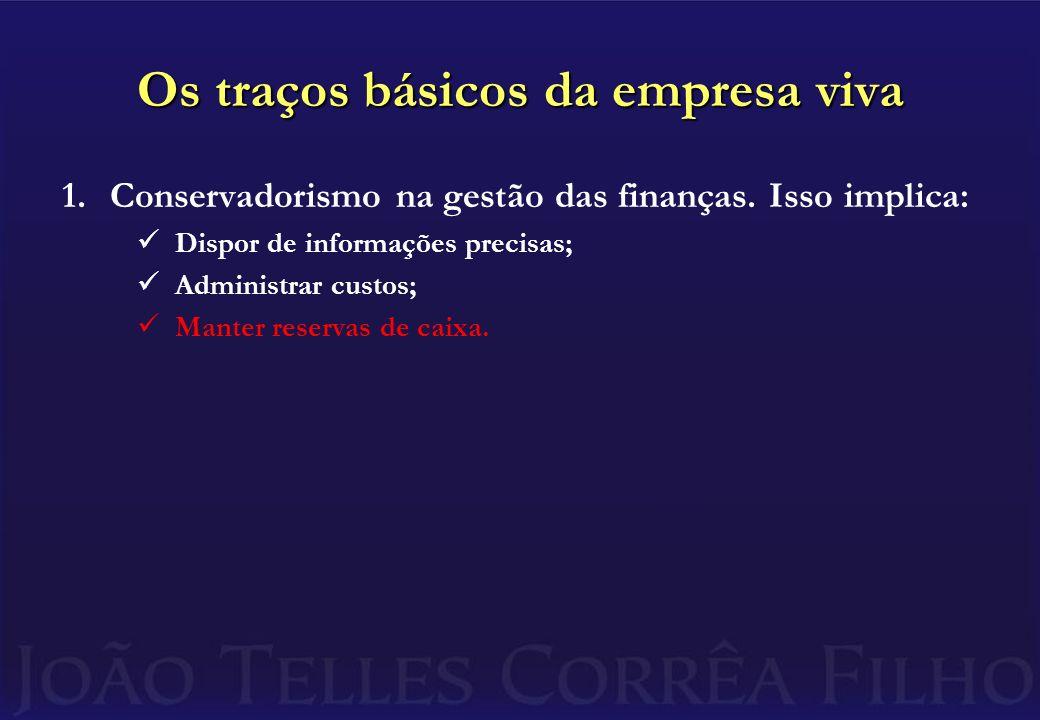 Os traços básicos da empresa viva 1.Conservadorismo na gestão das finanças.