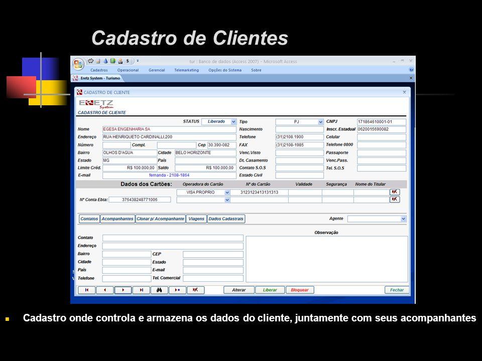 Cadastro de Clientes Cadastro onde controla e armazena os dados do cliente, juntamente com seus acompanhantes