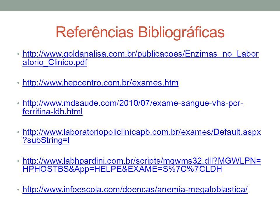 Referências Bibliográficas http://www.goldanalisa.com.br/publicacoes/Enzimas_no_Labor atorio_Clinico.pdf http://www.goldanalisa.com.br/publicacoes/Enz