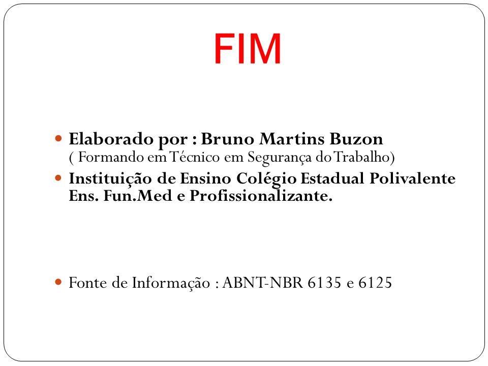 FIM Elaborado por : Bruno Martins Buzon ( Formando em Técnico em Segurança do Trabalho) Instituição de Ensino Colégio Estadual Polivalente Ens.