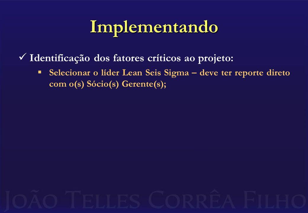 Implementando Selecionar o líder Lean Seis Sigma – deve ter reporte direto com o(s) Sócio(s) Gerente(s);
