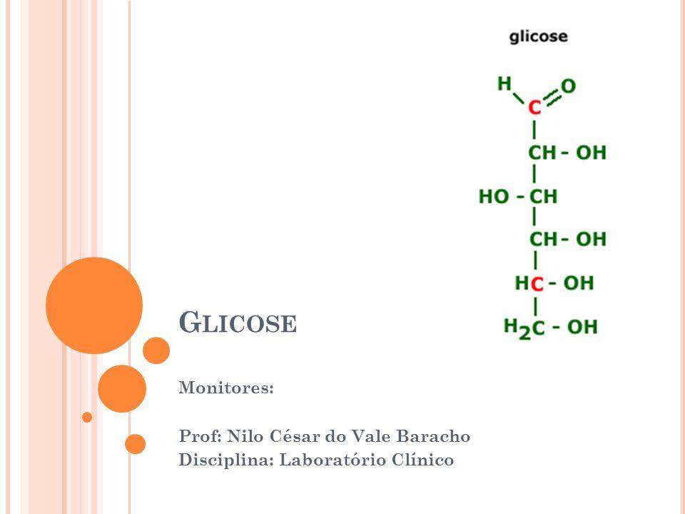G LICOSE Monitores: Prof: Nilo César do Vale Baracho Disciplina: Laboratório Clínico