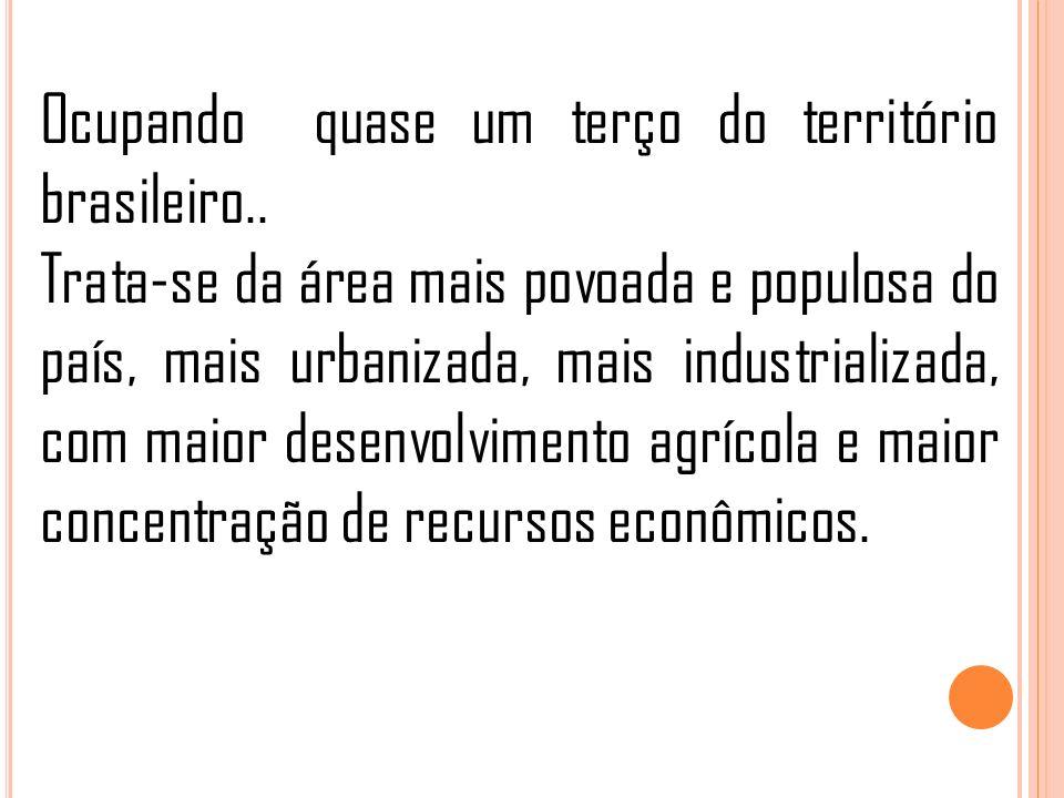Ocupando quase um terço do território brasileiro.. Trata-se da área mais povoada e populosa do país, mais urbanizada, mais industrializada, com maior
