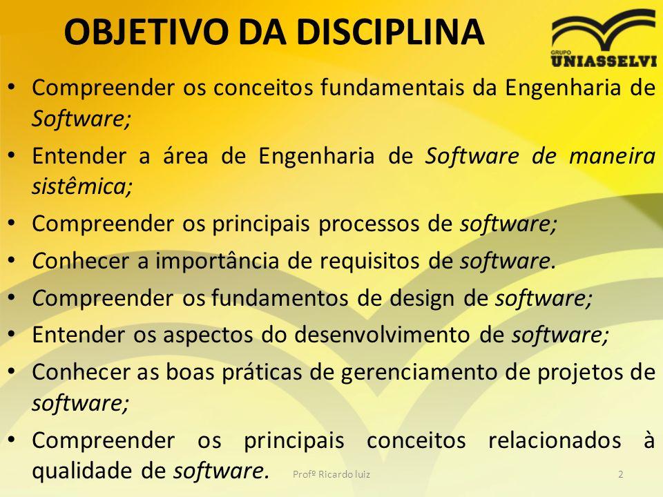 OBJETIVO DA DISCIPLINA Compreender os conceitos fundamentais da Engenharia de Software; Entender a área de Engenharia de Software de maneira sistêmica; Compreender os principais processos de software; Conhecer a importância de requisitos de software.