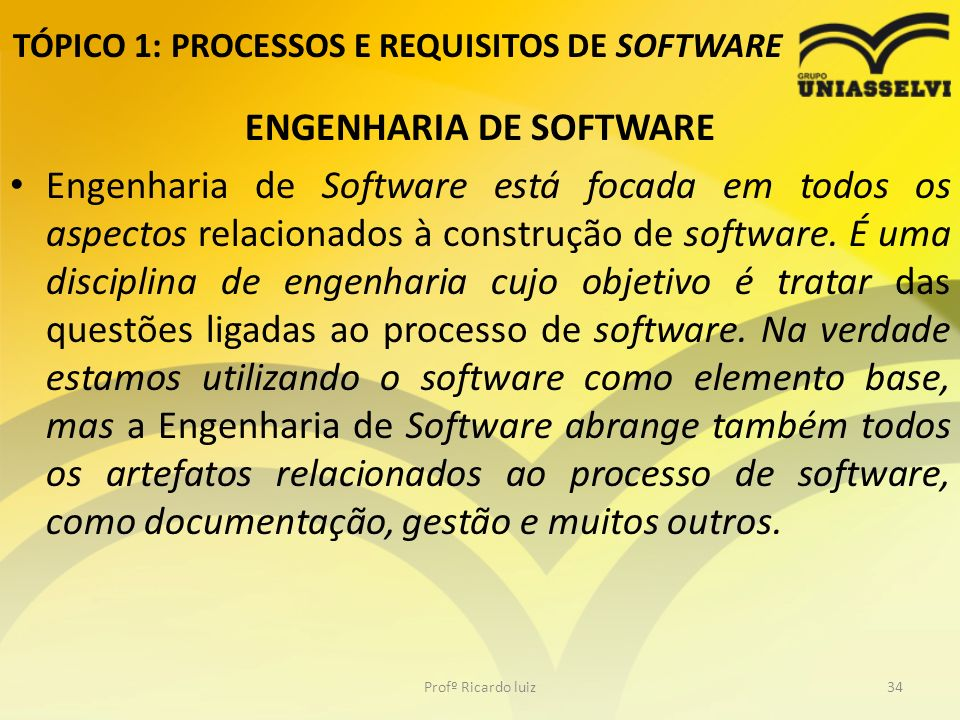 TÓPICO 1: PROCESSOS E REQUISITOS DE SOFTWARE ENGENHARIA DE SOFTWARE Engenharia de Software está focada em todos os aspectos relacionados à construção