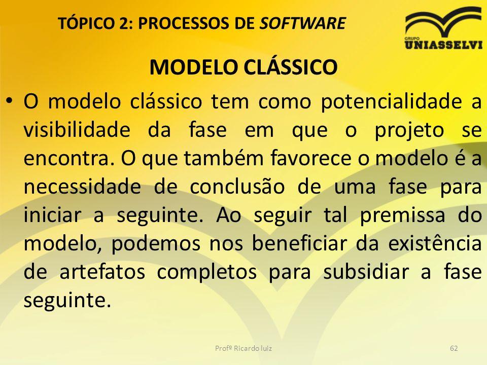 TÓPICO 2: PROCESSOS DE SOFTWARE MODELO CLÁSSICO O modelo clássico tem como potencialidade a visibilidade da fase em que o projeto se encontra. O que t