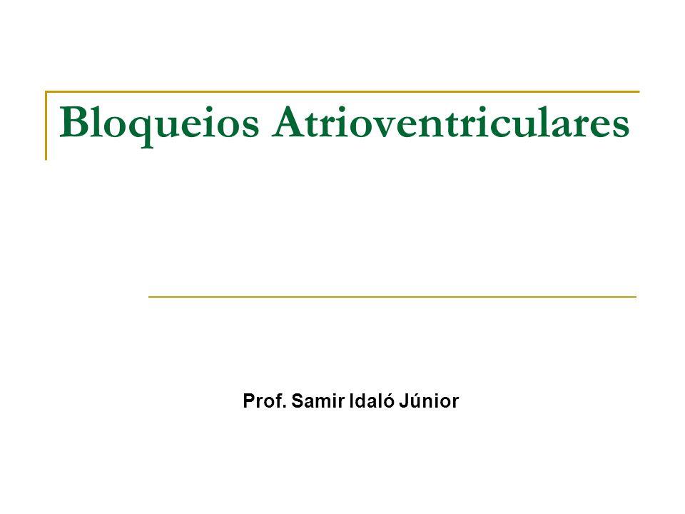 Bloqueios Atrioventriculares Prof. Samir Idaló Júnior