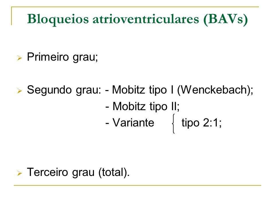 Bloqueios atrioventriculares (BAVs) Primeiro grau; Segundo grau: - Mobitz tipo I (Wenckebach); - Mobitz tipo II; - Variante tipo 2:1; Terceiro grau (t