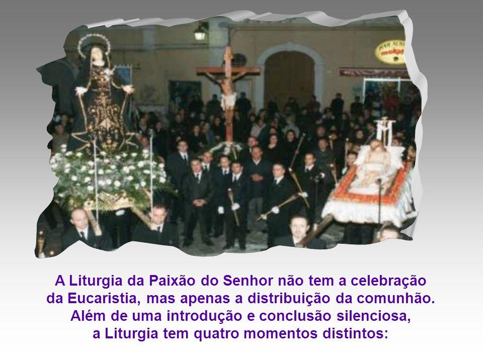 A Liturgia da Paixão do Senhor não tem a celebração da Eucaristia, mas apenas a distribuição da comunhão.