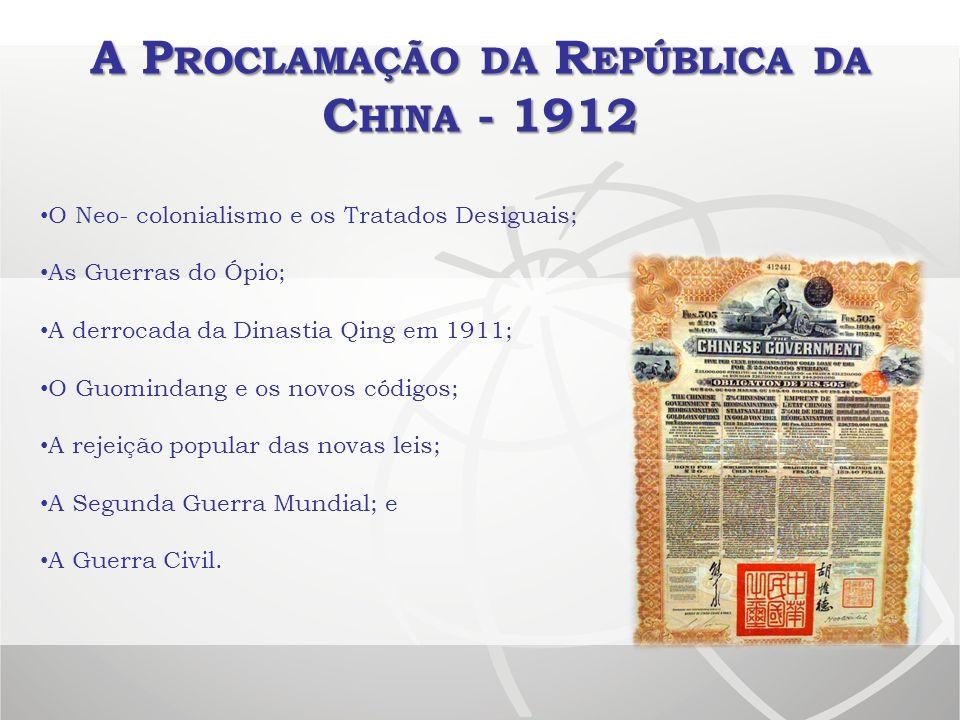 A P ROCLAMAÇÃO DA R EPÚBLICA DA C HINA - 1912 O Neo- colonialismo e os Tratados Desiguais; As Guerras do Ópio; A derrocada da Dinastia Qing em 1911; O
