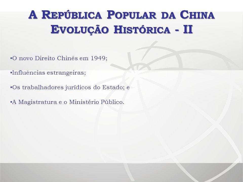 A R EPÚBLICA P OPULAR DA C HINA E VOLUÇÃO H ISTÓRICA - II O novo Direito Chinês em 1949; Influências estrangeiras; Os trabalhadores jurídicos do Estad
