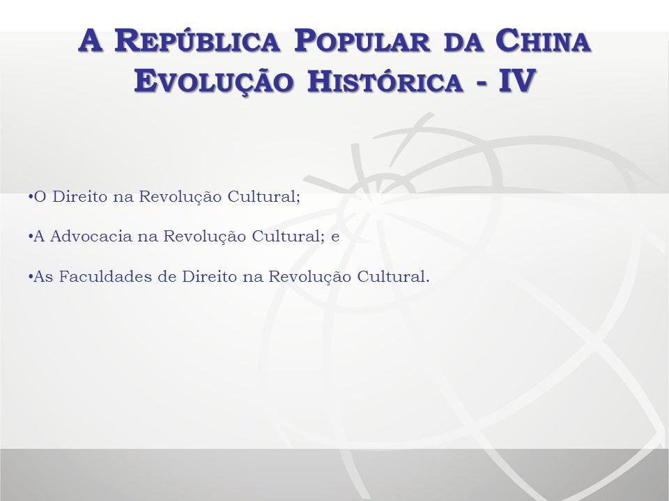 A R EPÚBLICA P OPULAR DA C HINA E VOLUÇÃO H ISTÓRICA - IV O Direito na Revolução Cultural; A Advocacia na Revolução Cultural; e As Faculdades de Direi