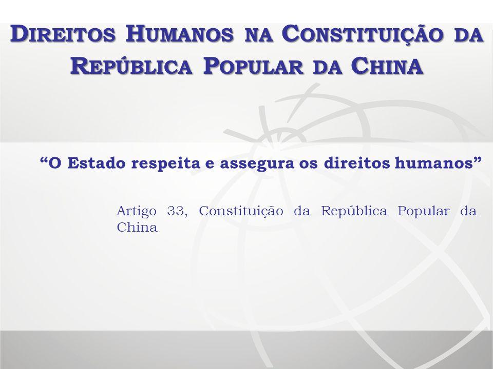 D IREITOS H UMANOS NA C ONSTITUIÇÃO DA R EPÚBLICA P OPULAR DA C HIN A O Estado respeita e assegura os direitos humanos Artigo 33, Constituição da Repú