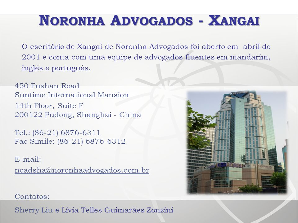 N ORONHA A DVOGADOS - X ANGAI 450 Fushan Road Suntime International Mansion 14th Floor, Suite F 200122 Pudong, Shanghai - China Tel.: (86-21) 6876-631