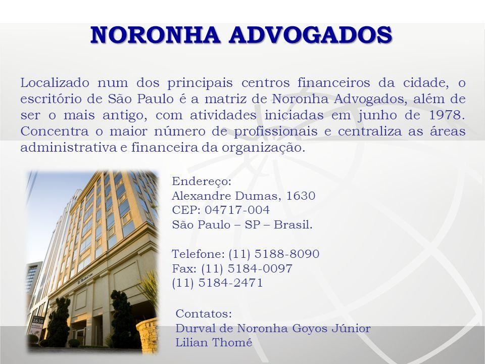 Endereço: Alexandre Dumas, 1630 CEP: 04717-004 São Paulo – SP – Brasil. Telefone: (11) 5188-8090 Fax: (11) 5184-0097 (11) 5184-2471 NORONHA ADVOGADOS