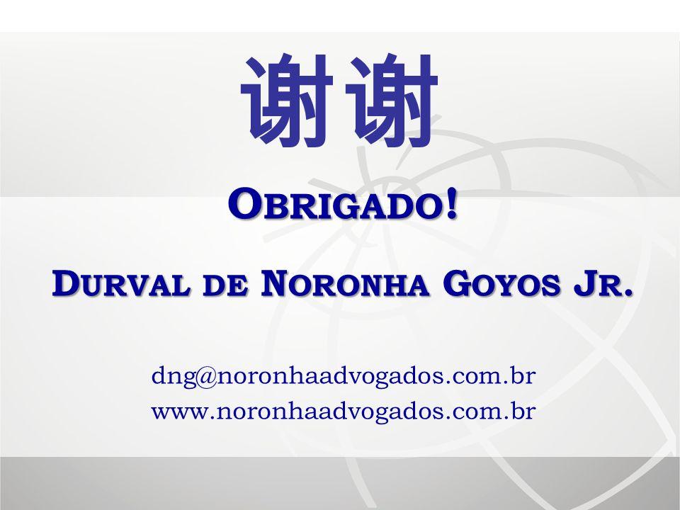 O BRIGADO ! D URVAL DE N ORONHA G OYOS J R. dng@noronhaadvogados.com.br www.noronhaadvogados.com.br
