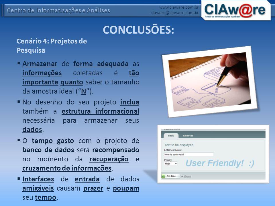 Centro de Informatizações e Análises www.ciaware.com.br ciaware@ciaware.com.br Cenário 4: Projetos de Pesquisa Armazenar de forma adequada as informaç