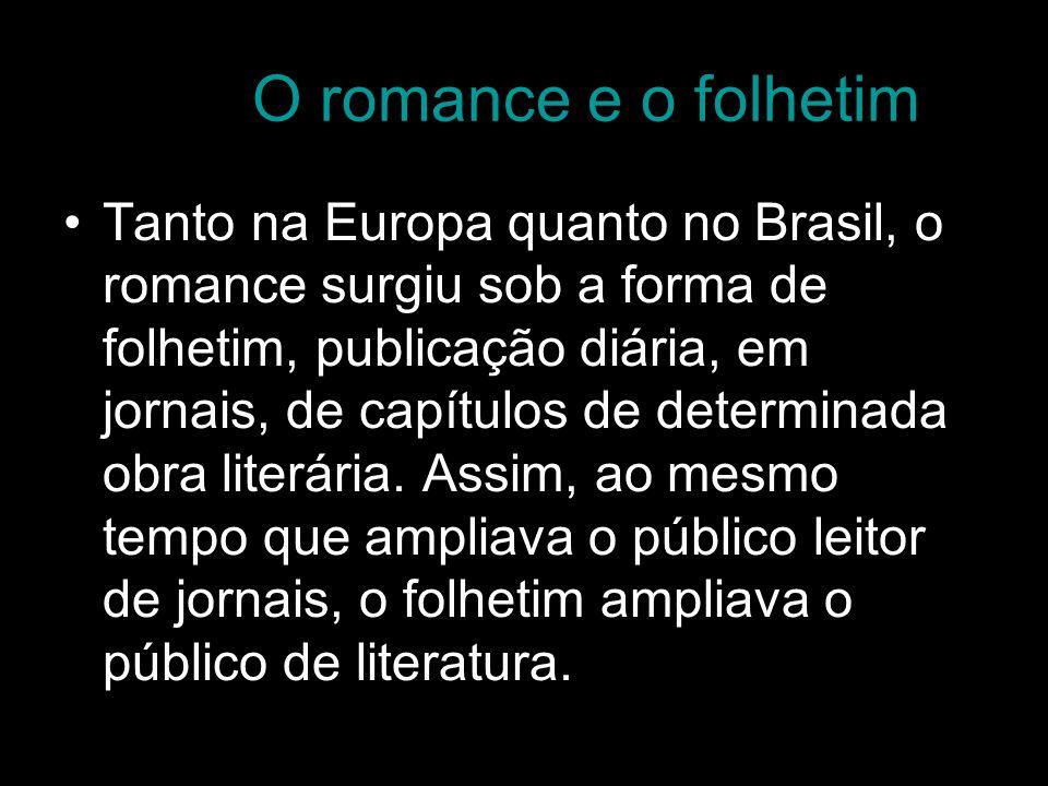 O romance e o folhetim Tanto na Europa quanto no Brasil, o romance surgiu sob a forma de folhetim, publicação diária, em jornais, de capítulos de dete