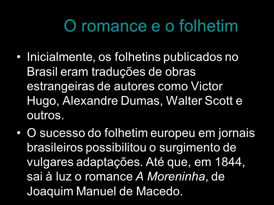O romance e o folhetim Inicialmente, os folhetins publicados no Brasil eram traduções de obras estrangeiras de autores como Victor Hugo, Alexandre Dum