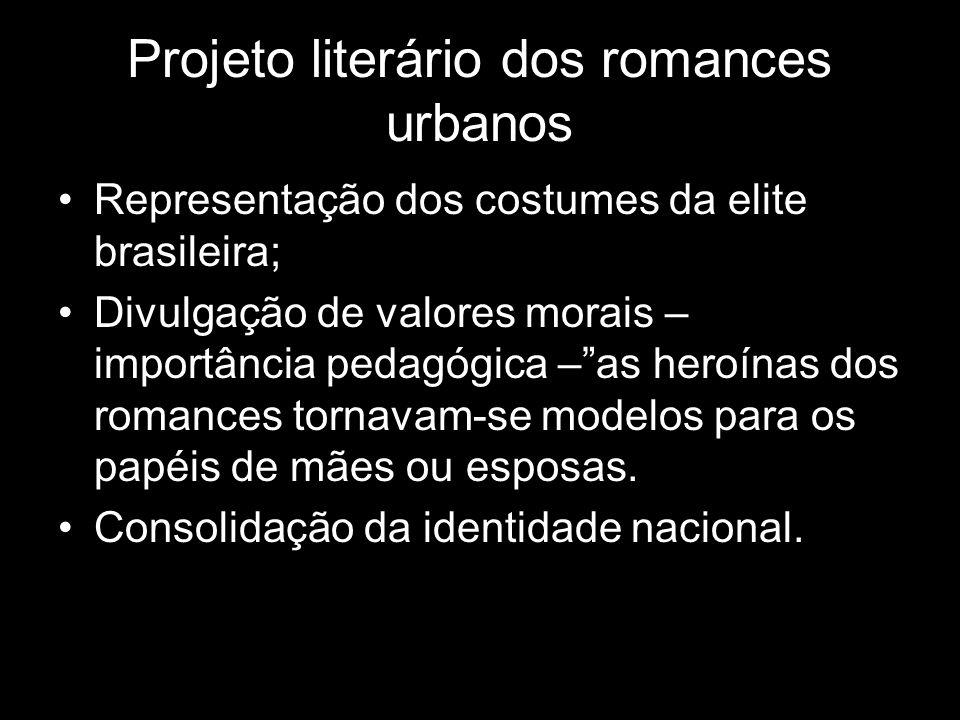 Projeto literário dos romances urbanos Representação dos costumes da elite brasileira; Divulgação de valores morais – importância pedagógica –as heroí
