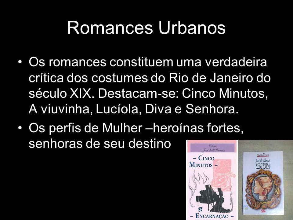 Romances Urbanos Os romances constituem uma verdadeira crítica dos costumes do Rio de Janeiro do século XIX. Destacam-se: Cinco Minutos, A viuvinha, L