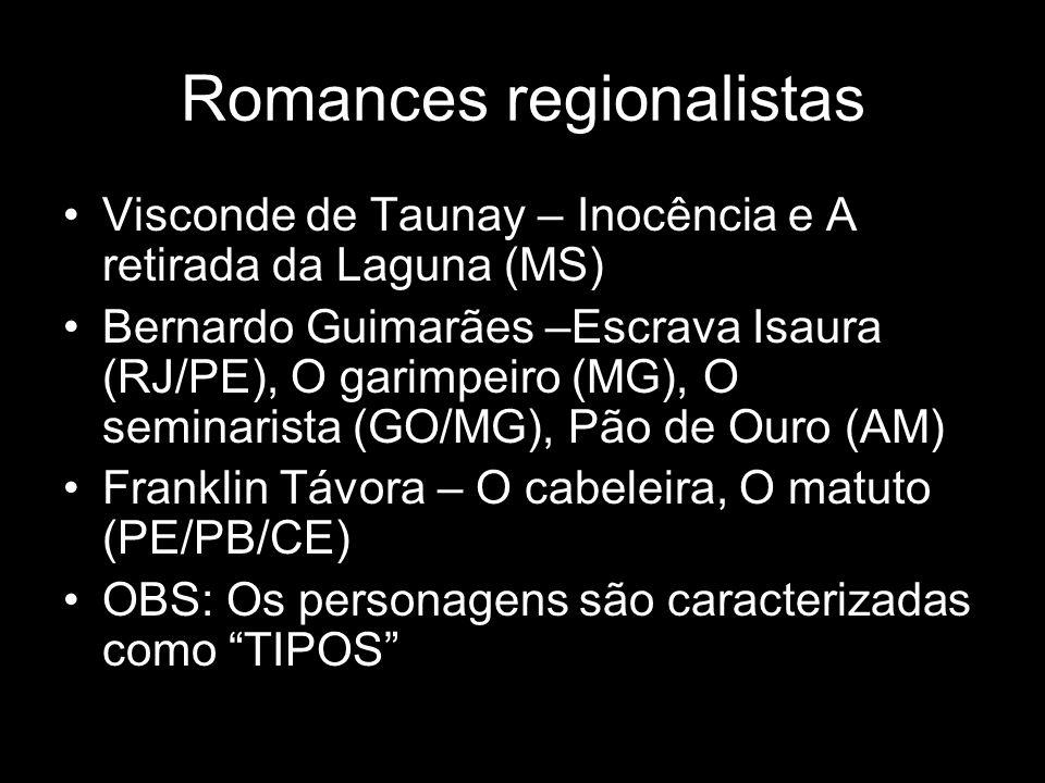 Romances regionalistas Visconde de Taunay – Inocência e A retirada da Laguna (MS) Bernardo Guimarães –Escrava Isaura (RJ/PE), O garimpeiro (MG), O sem
