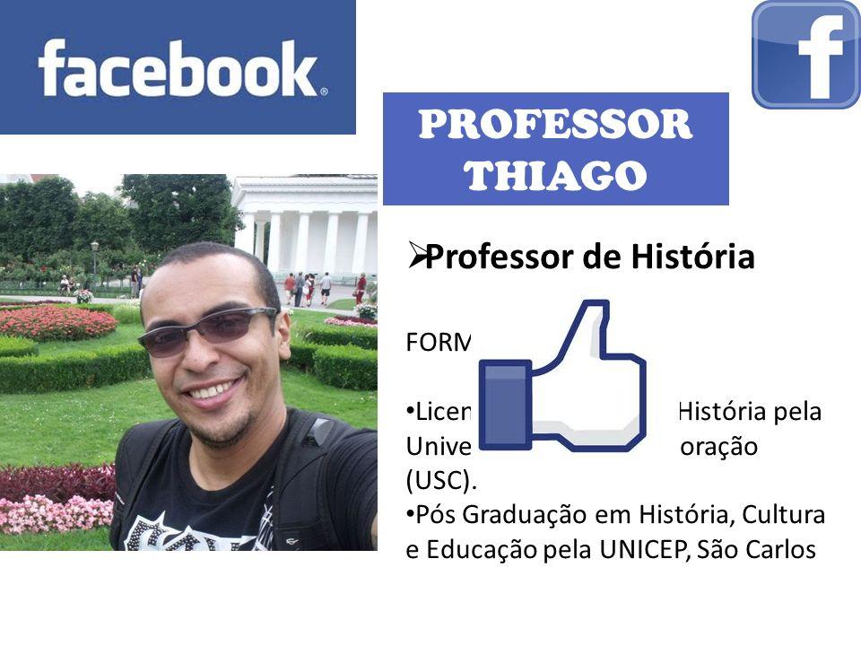 PROFESSOR THIAGO Professor de História FORMAÇÃO: Licenciatura Plena em História pela Universidade Sagrado Coração (USC). Pós Graduação em História, Cu
