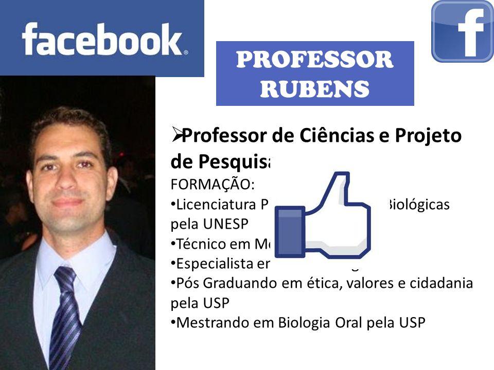 PROFESSOR RUBENS Professor de Ciências e Projeto de Pesquisa FORMAÇÃO: Licenciatura Plena em Ciências Biológicas pela UNESP Técnico em Meio Ambiente E