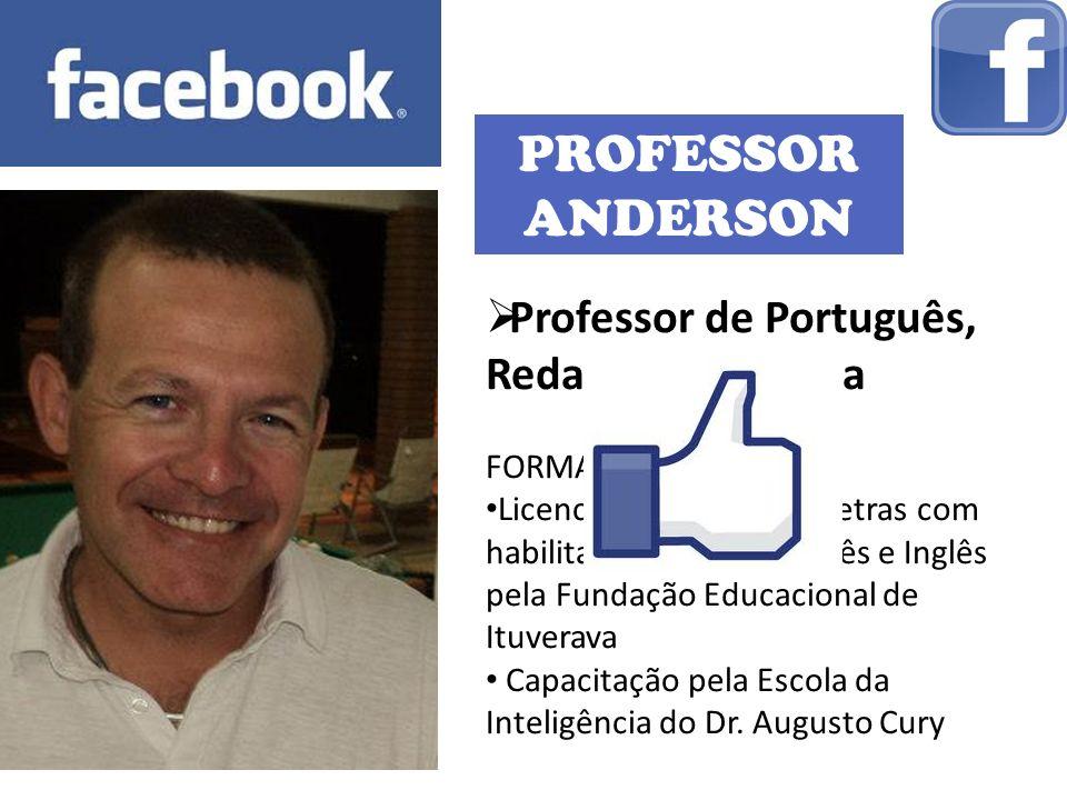 PROFESSOR ANDERSON Professor de Português, Redação e Filosofia FORMAÇÃO: Licenciatura Plena em Letras com habilitação para Português e Inglês pela Fun
