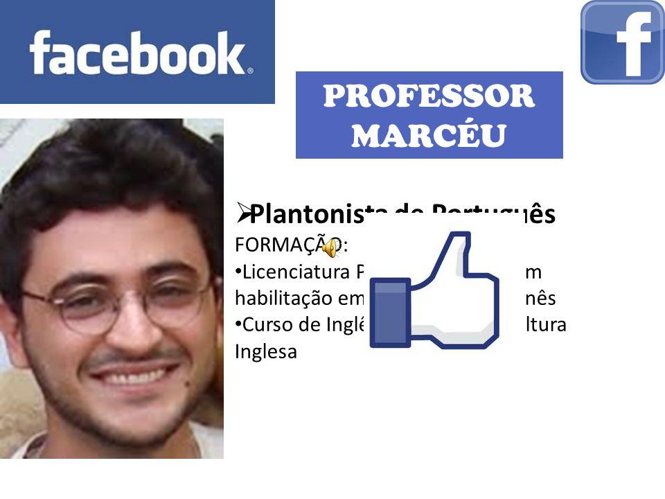 PROFESSOR MARCÉU Plantonista de Português FORMAÇÃO: Licenciatura Plena em Letras com habilitação em Português e Japonês Curso de Inglês avançado no Cultura Inglesa