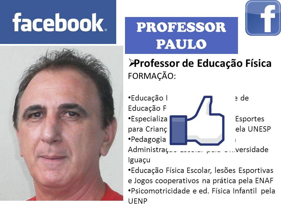 PROFESSOR PAULO Professor de Educação Física FORMAÇÃO: Educação Física pela Faculdade de Educação Física de Lins Especialização em Ed.