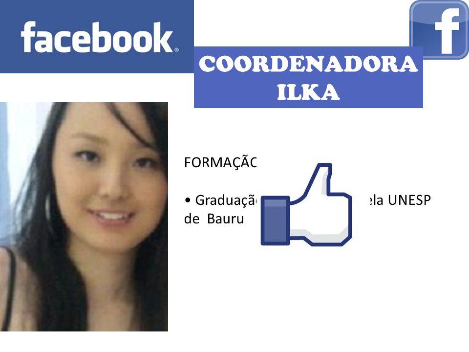 COORDENADORA ILKA FORMAÇÃO: Graduação em Psicologia pela UNESP de Bauru