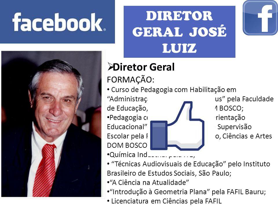 DIRETOR GERAL JOSÉ LUIZ Diretor Geral FORMAÇÃO: Curso de Pedagogia com Habilitação em Administração Escolar 1º e 2º Graus pela Faculdade de Educação,