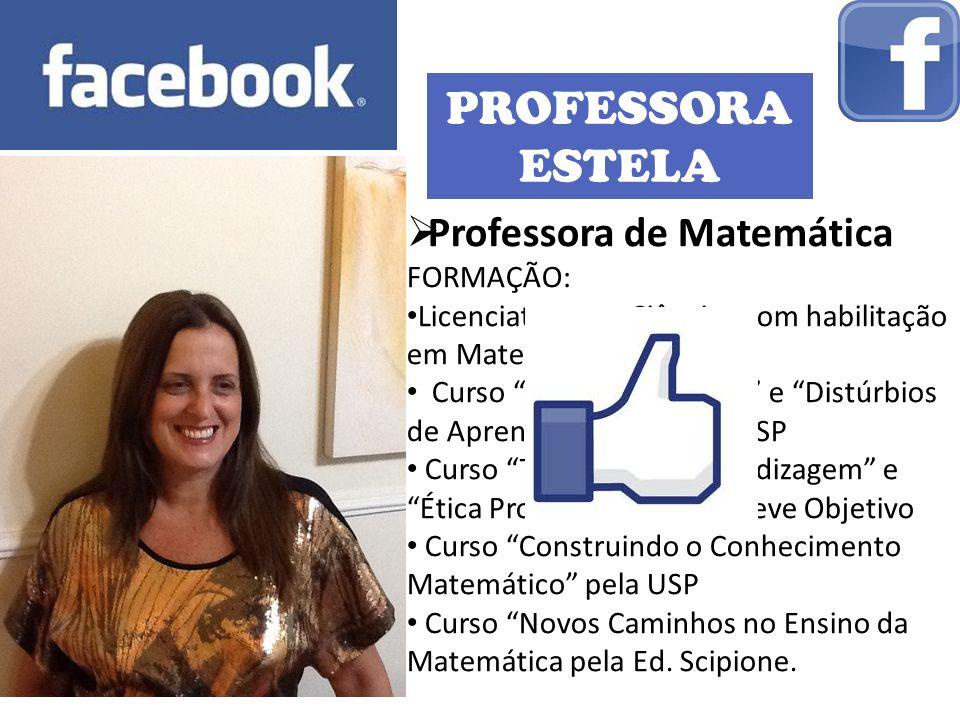 PROFESSORA ESTELA Professora de Matemática FORMAÇÃO: Licenciatura em Ciências com habilitação em Matemática Curso O Cálculo Mental e Distúrbios de Apr