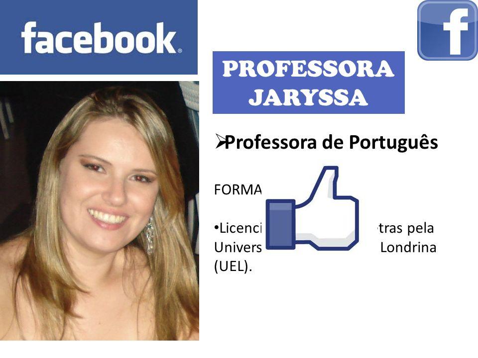 PROFESSORA JARYSSA Professora de Português FORMAÇÃO: Licenciatura Plena em Letras pela Universidade Estadual de Londrina (UEL).